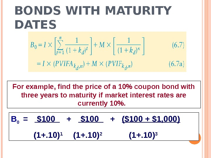 BONDS WITH MATURITY DATES For example, find the price of a 10 coupon bond with three