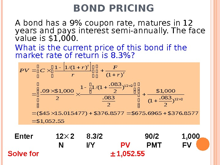 BOND PRICING A bond has a 9 coupon rate, matures in 12 years and pays interest