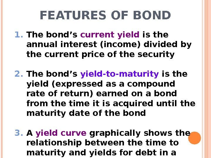 FEATURES OF BOND 1. The bond's current yield is the annual interest (income) divided by the
