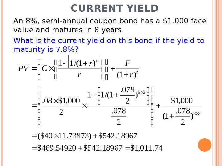 CURRENT YIELD An 8, semi-annual coupon bond has a $1, 000 face value and matures in