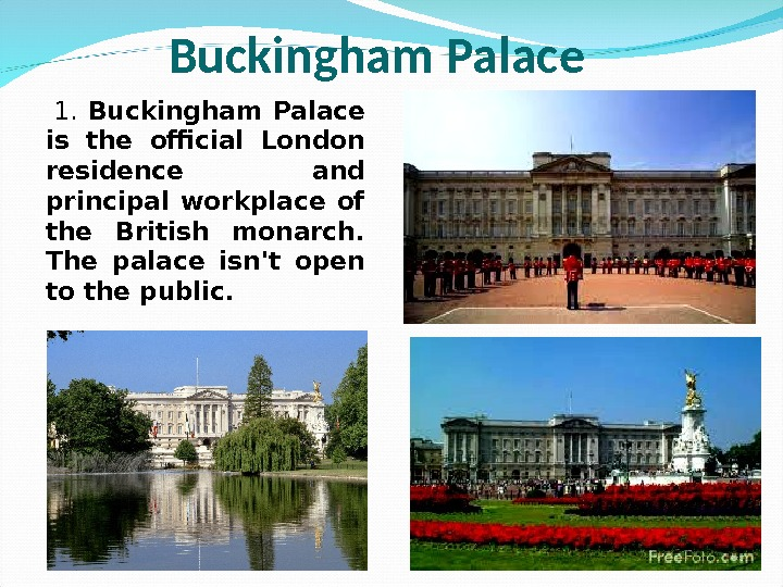 1.  Buckingham Palace is the official London residence and principal workplace of the British