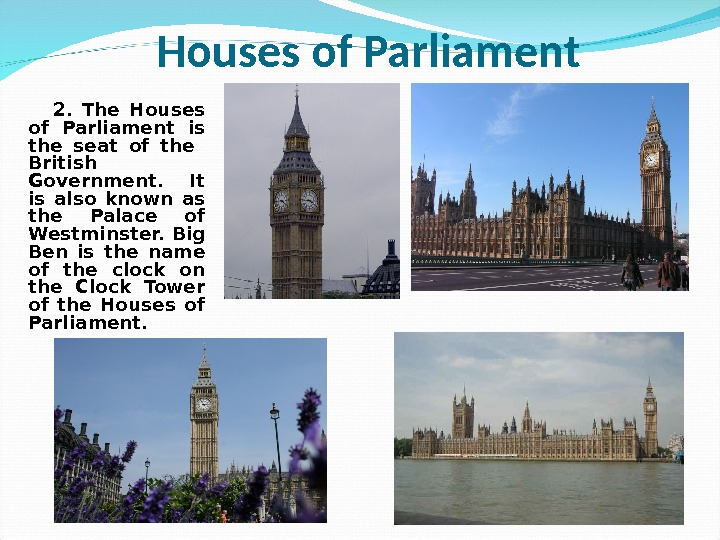2.  The Houses of Parliament is the seat of the  British