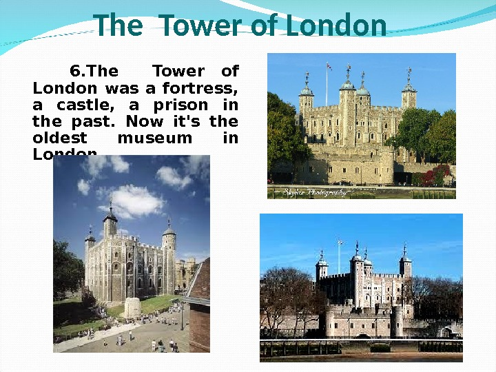 6. The  Tower of London was a fortress,  a castle,  a prison