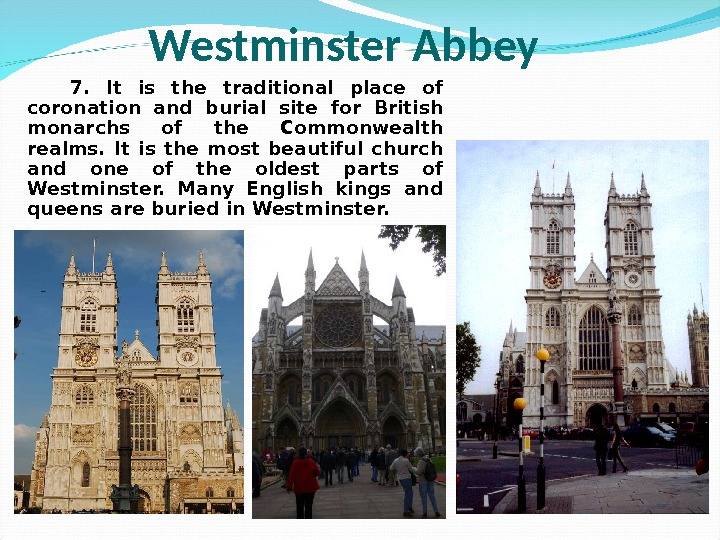 7.  It is the traditional place of coronation and burial site for British