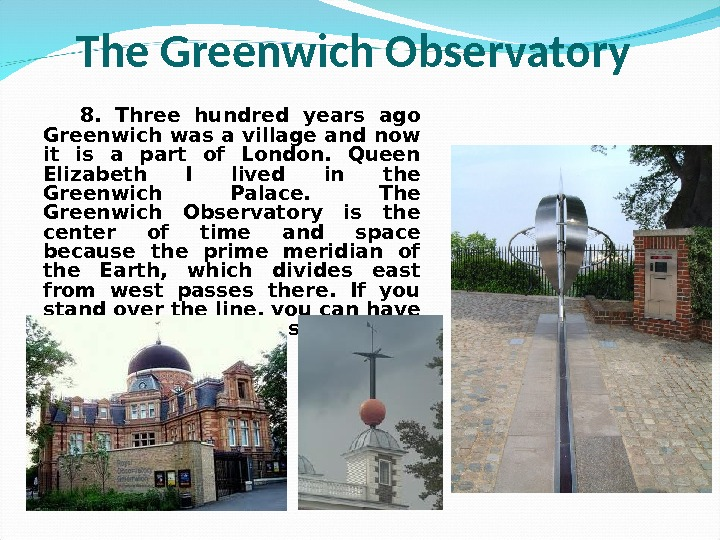 8.  Three hundred years ago Greenwich was a village and now it is