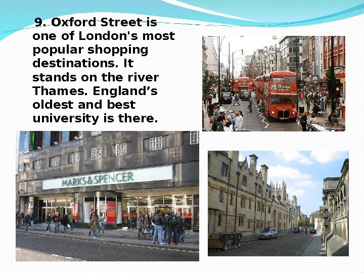 9. Oxford Street is one of London's most popular shopping destinations. It  stands