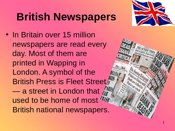 British Newspapers • In Britain over 15 million newspapers are read every day. Most