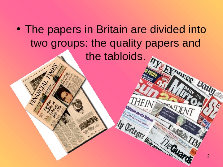 • The papers in Britain are divided into two groups: the quality papers and the