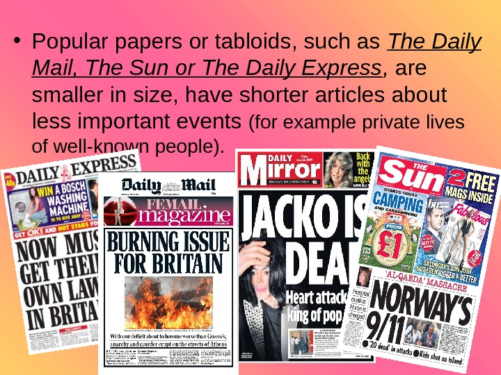 4 • Popular papers or tabloids, such as The Daily Mail, The Sun or The Daily