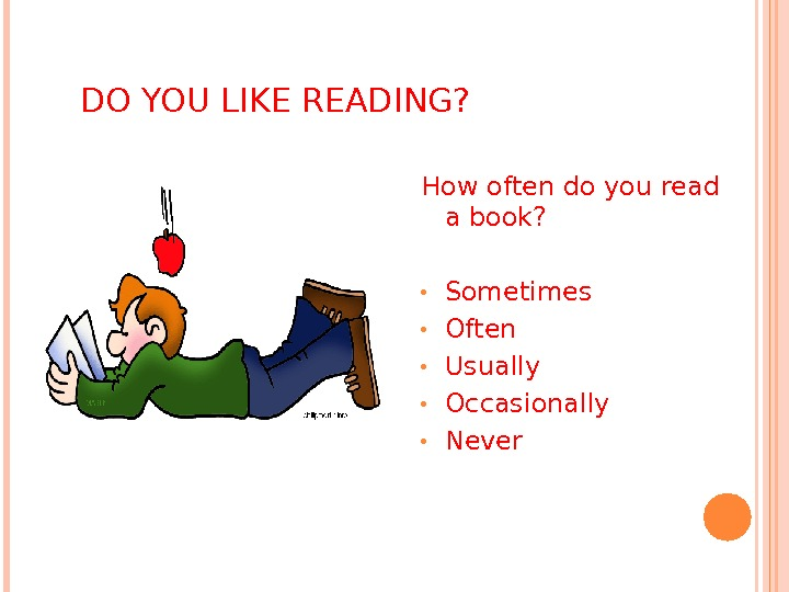 DO YOU LIKE READING? How often do you read a book?  • Sometimes • Often