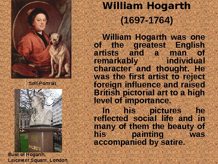 William Hogarth  (1697 -1764)  William Hogarth was one of the greatest English artists and