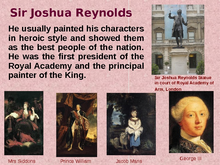 Sir Joshua Reynolds He usually painted his characters in heroic style and showed them as the