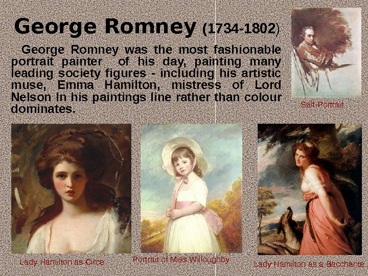 George Romney  ( 1734 - 1802 )  George Romney was the most fashionable portrait