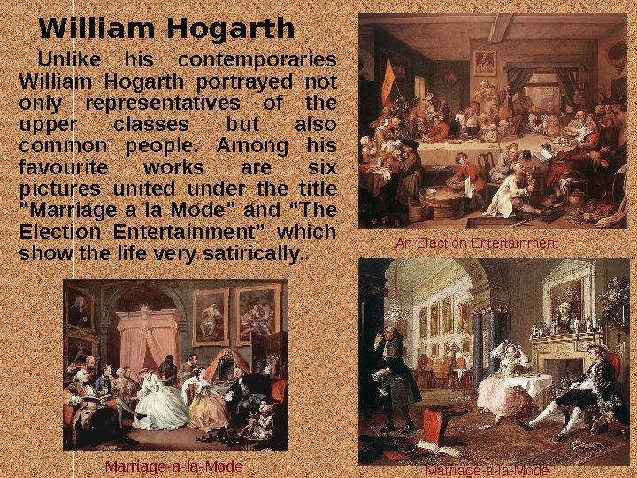 William Hogarth Unlike his contemporaries William Hogarth portrayed not only representatives of the upper classes but