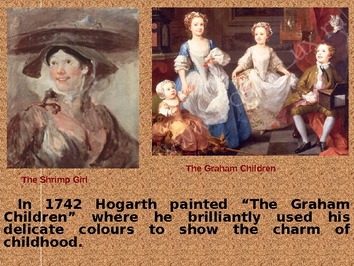 "In 1742 Hogarth painted ""The Graham Children"" where he brilliantly used his delicate colours to show"