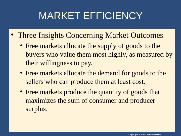 Copyright © 2004 South-Western. MARKET EFFICIENCY  • Three Insights Concerning Market Outcomes • Free markets
