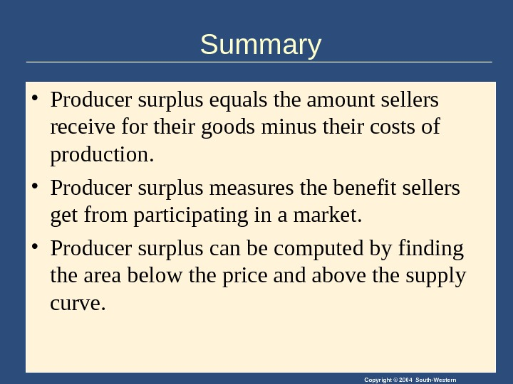 Copyright © 2004 South-Western. Summary • Producer surplus equals the amount sellers receive for their goods