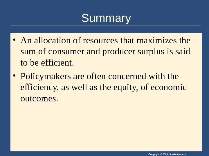 Copyright © 2004 South-Western. Summary • An allocation of resources that maximizes the sum of consumer