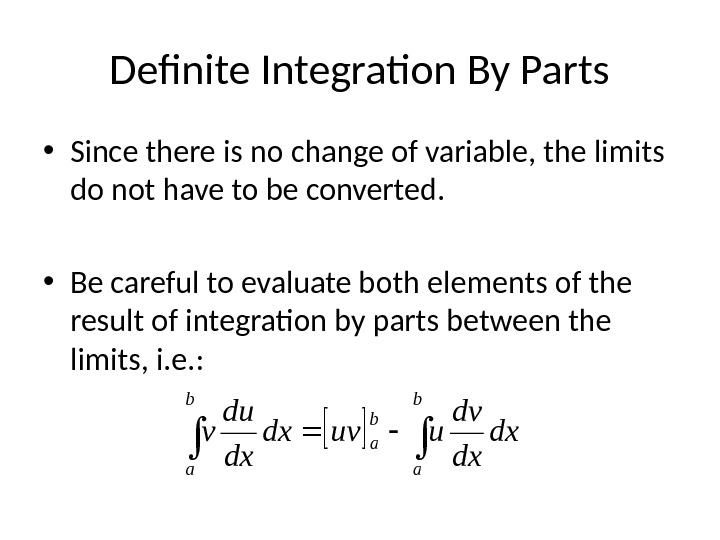 Definite Integration By Parts • Since there is no change of variable, the limits do not