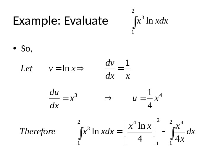 Example: Evaluate  • So,  2 1 3 ln xdxx   2 1 42