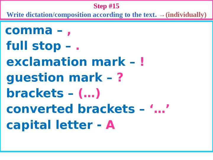 comma – , full stop – . exclamation mark – !  guestion mark –