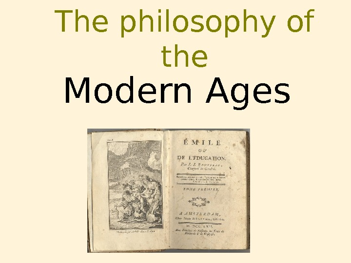 The philosophy of the Modern Ages