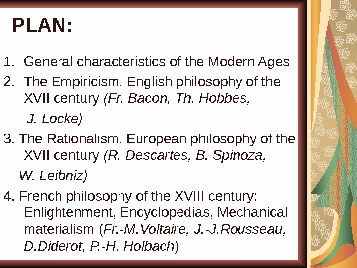 PLAN: 1. General characteristics of the Modern Ages 2. The Empiricism. English philosophy of the XVII