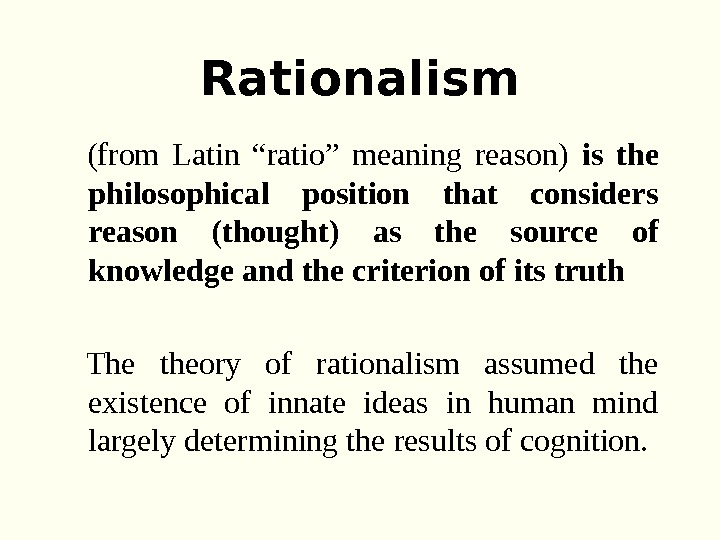 "Rationalism (from Latin ""ratio"" meaning reason) is  the philosophical position that considers reason (thought) as"