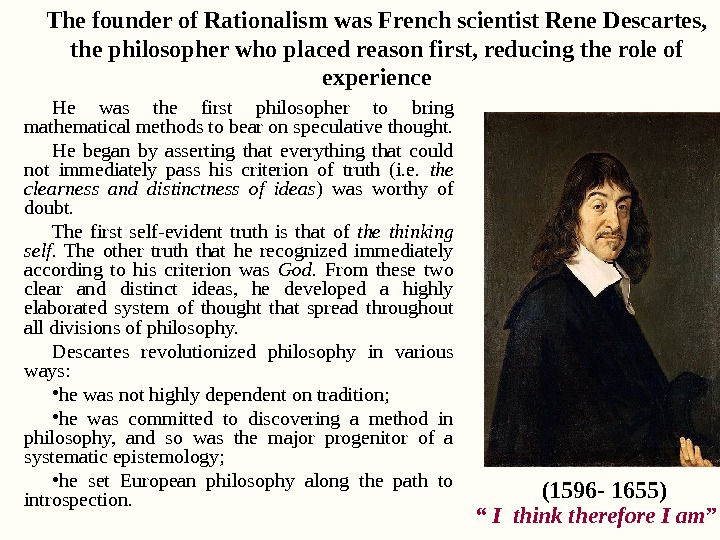 He was the first philosopher to bring mathematical methods to bear on speculative thought.  He