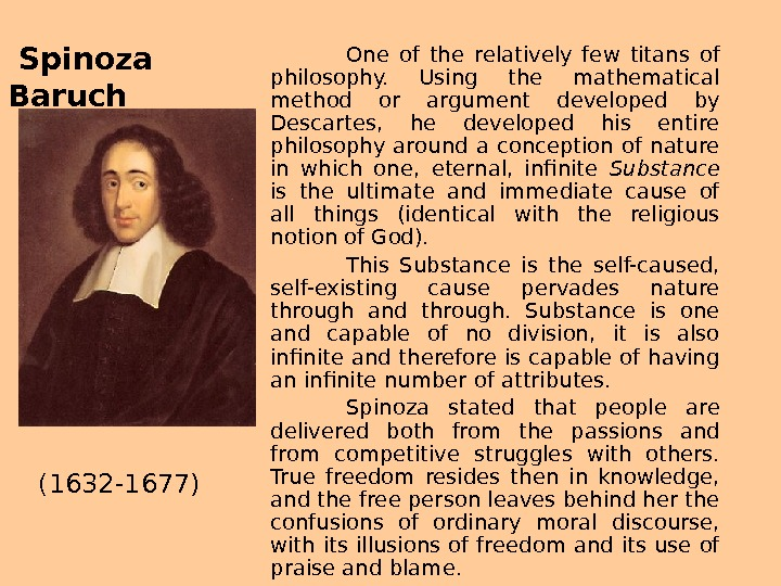 One of the relatively few titans of philosophy.  Using the mathematical method or argument developed
