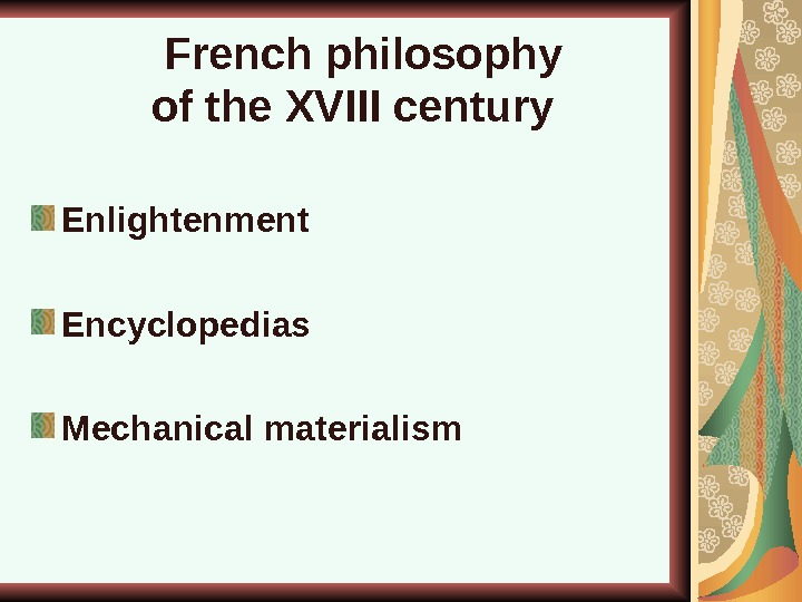 French philosophy  of the XVIII century  Enlightenment Encyclopedias Mechanical  materialism