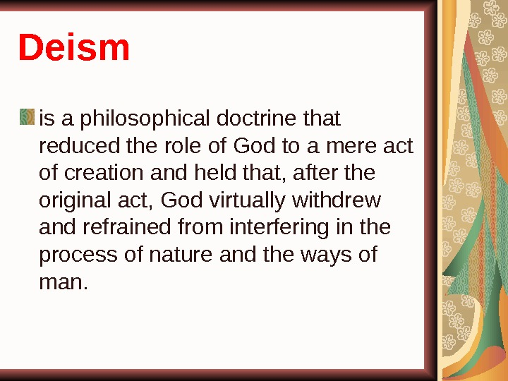 Deism is a philosophical doctrine that reduced the role of God to a mere act of