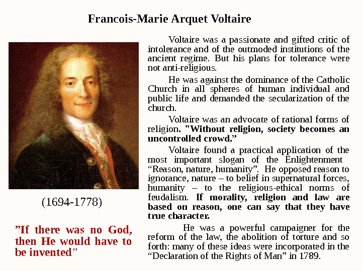 Voltaire was a passionate and gifted critic of intolerance and of the outmoded institutions of the