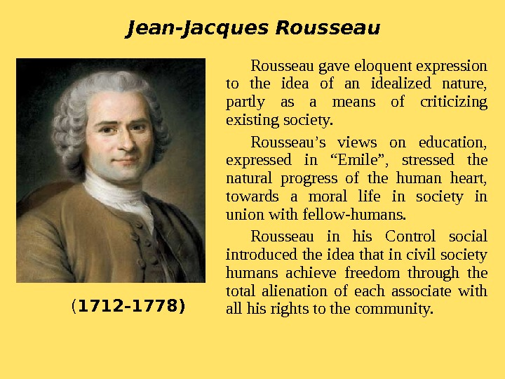 Rousseau gave eloquent expression to the idea of an idealized nature,  partly as a means