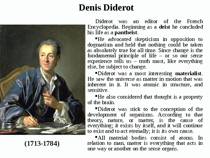Diderot was an editor of the French Encyclopedia.  Beginning as a deist  he concluded