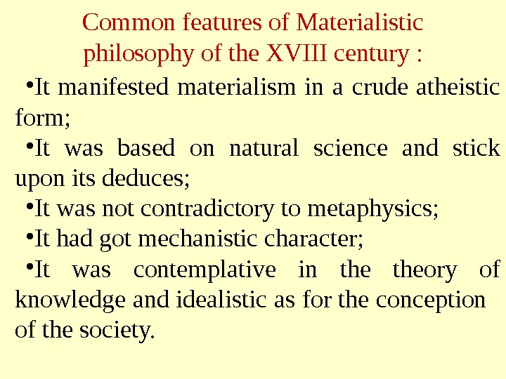 Common features of Materialistic philosophy of the XVIII century :  • It manifested materialism in
