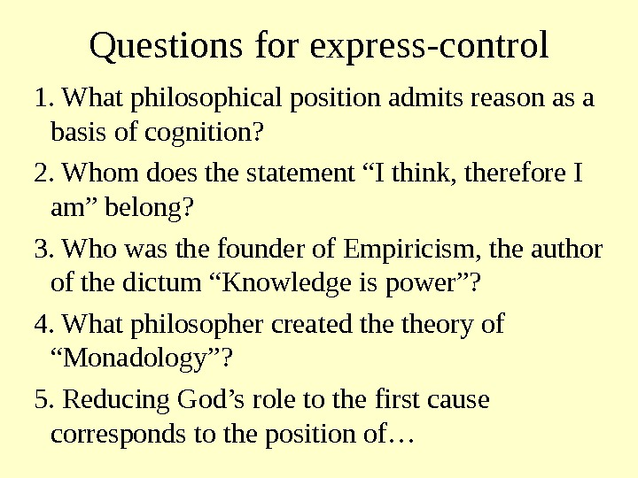 Questions for express-control  1. What philosophical position admits reason as a basis of cognition?