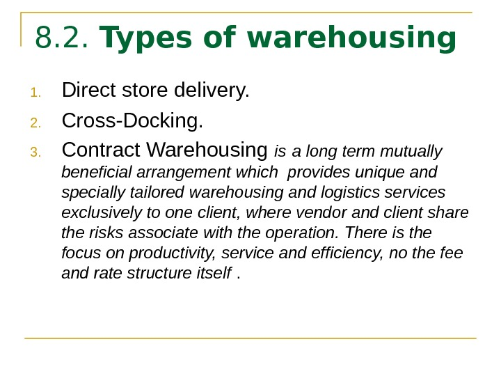 8. 2.  Types of warehousing  1. Direct store delivery. 2. Cross-Docking. 3. Contract Warehousing