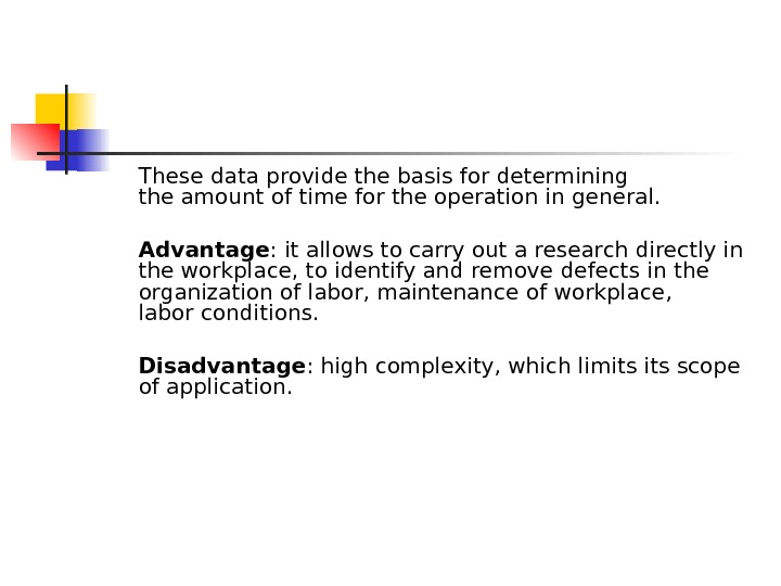 These dataprovide the basisfor determining theamount of timefor the operationin general.  Advantage :