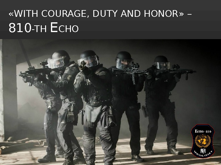 « WITH COURAGE, DUTY AND HONOR »  – 810 -TH E CHO