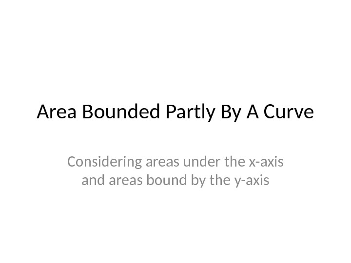 Area Bounded Partly By A Curve Considering areas under the x-axis and areas bound by the