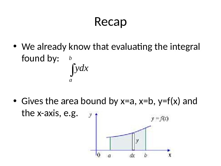 Recap • We already know that evaluating the integral found by:  • Gives the area