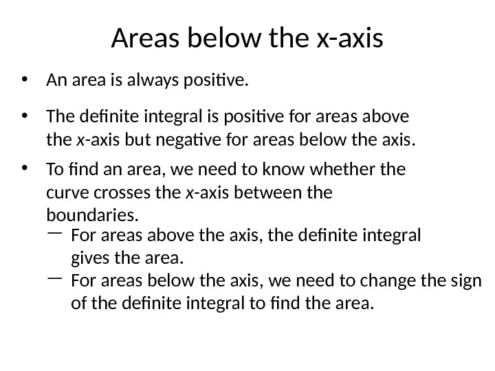 • An area is always positive.  • The definite integral is positive for areas