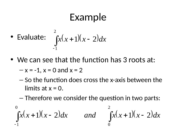 Example • Evaluate:  • We can see that the function has 3 roots at: –