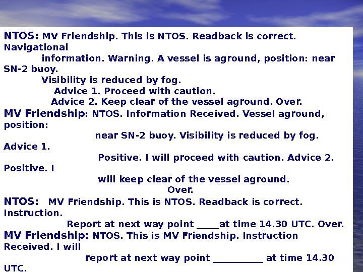 NTOS:  MV Friendship. This is NTOS. Readback is correct.  Navigational