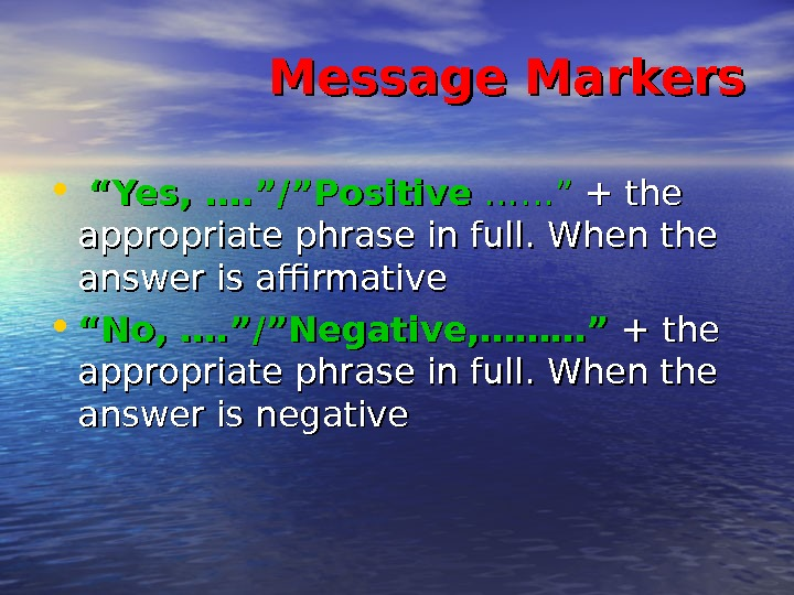 "Message Markers • """" Yes, …. ""/""Positive ……"" + the appropriate"
