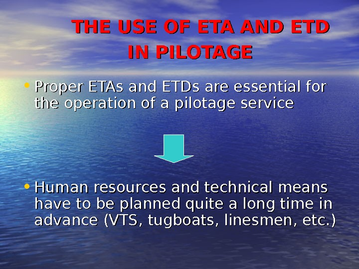 THE USE OF ETA AND ETD    IN PILOTAGE •