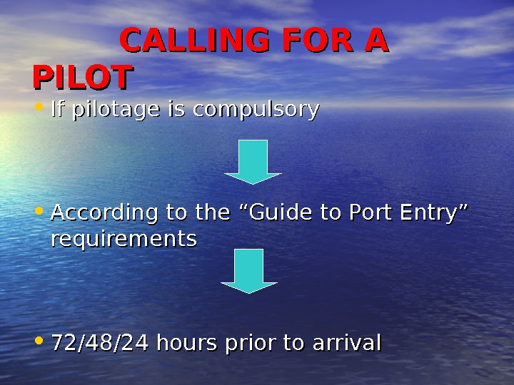 CALLING FOR A PILOT • If p ilotage is compulsory  •