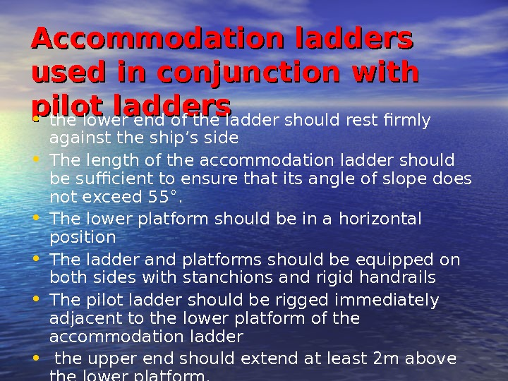 Accommodation ladders used in conjunction with pilot ladders • the lower end of the