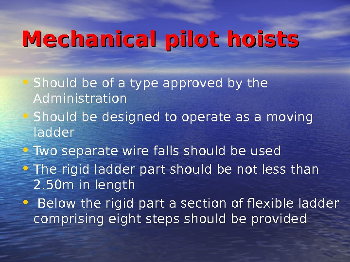 Mechanical pilot hoists • Should be of a type approved by the Administration